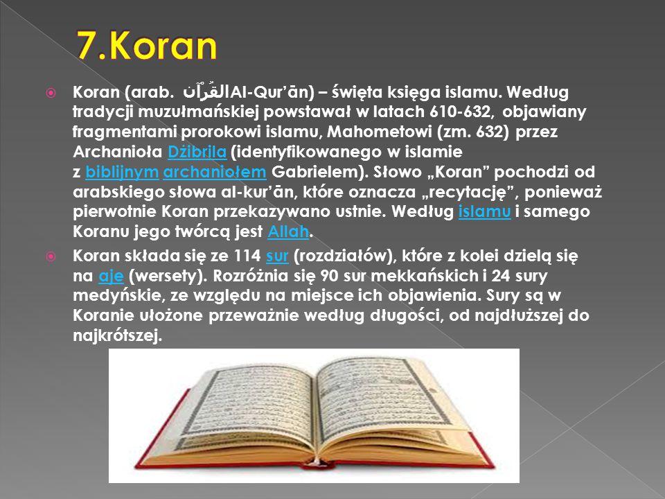  Koran (arab. القُرْآن Al-Qur'ān) – święta księga islamu. Według tradycji muzułmańskiej powstawał w latach 610-632, objawiany fragmentami prorokowi i