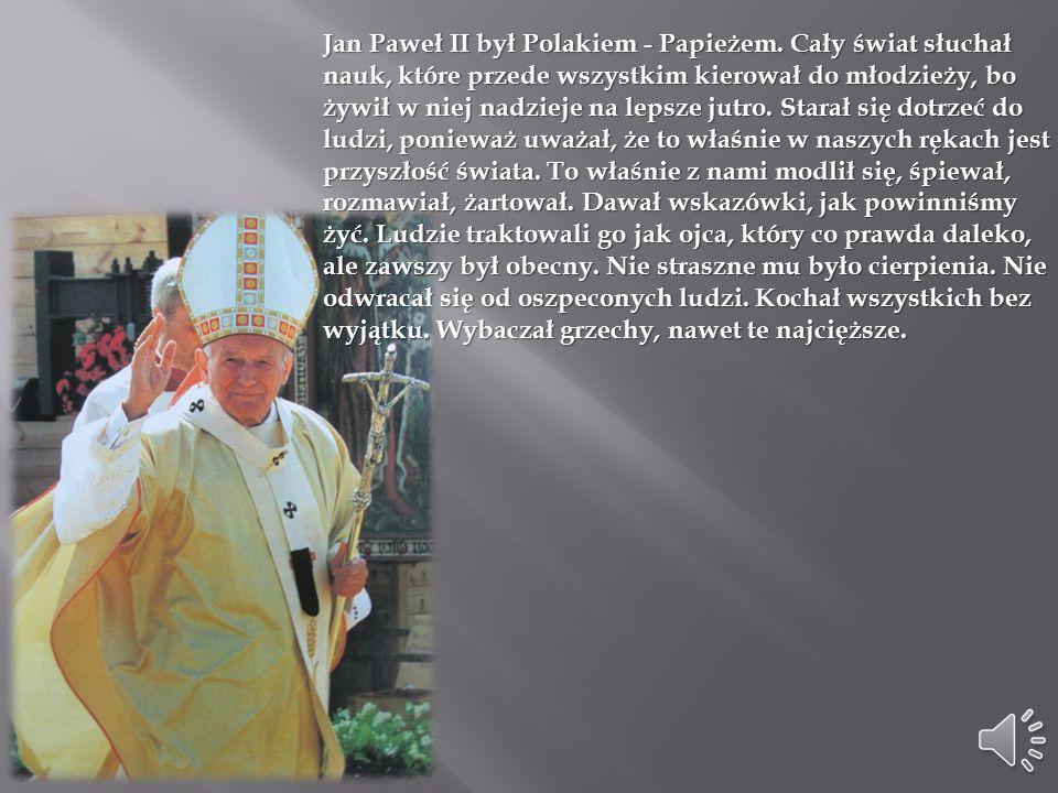 Święty Jan Paweł II – Karol Józef Wojtyła urodził się 18 maja 1920 w Wadowicach, zmarł 2 kwietnia 2005 w Watykanie.