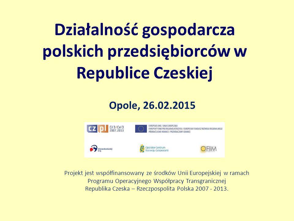 Działalność gospodarcza polskich przedsiębiorców w Republice Czeskiej Opole, 26.02.2015 Projekt jest współfinansowany ze środków Unii Europejskiej w r