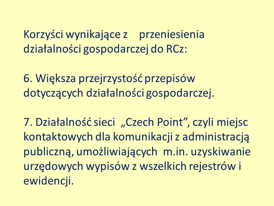 Korzyści wynikające z przeniesienia działalności gospodarczej do RCz: 6. Większa przejrzystość przepisów dotyczących działalności gospodarczej. 7. Dzi