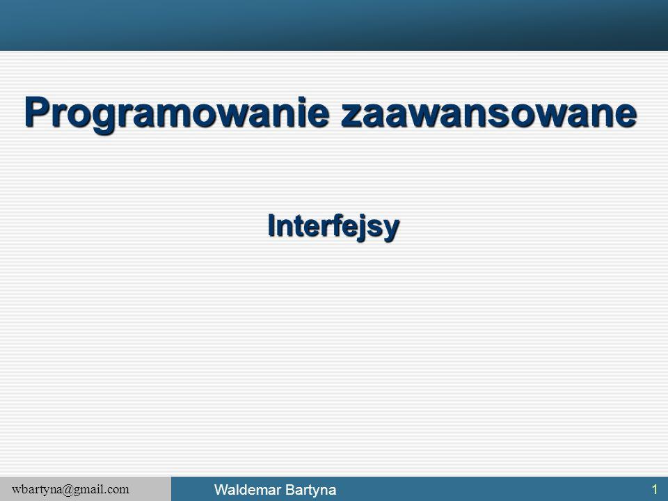 wbartyna@gmail.com Waldemar Bartyna Implementowanie interfejsów Listę implementowanych interfejsów podajmy po przecinkach w definicji typu Klasa bazowa musi być pierwsza pozycją po dwukropku.
