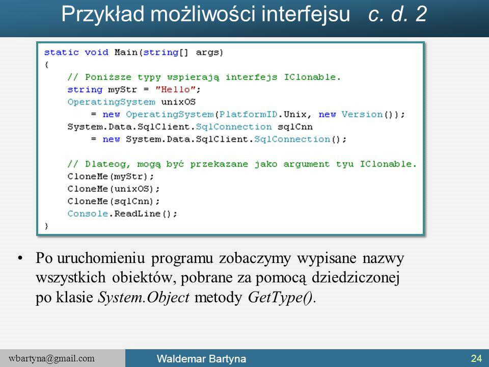 wbartyna@gmail.com Waldemar Bartyna Przykład możliwości interfejsu c. d. 2 Po uruchomieniu programu zobaczymy wypisane nazwy wszystkich obiektów, pobr