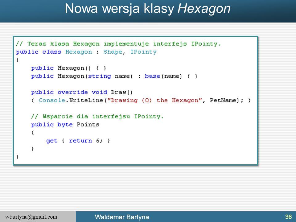 wbartyna@gmail.com Waldemar Bartyna Nowa wersja klasy Hexagon 36