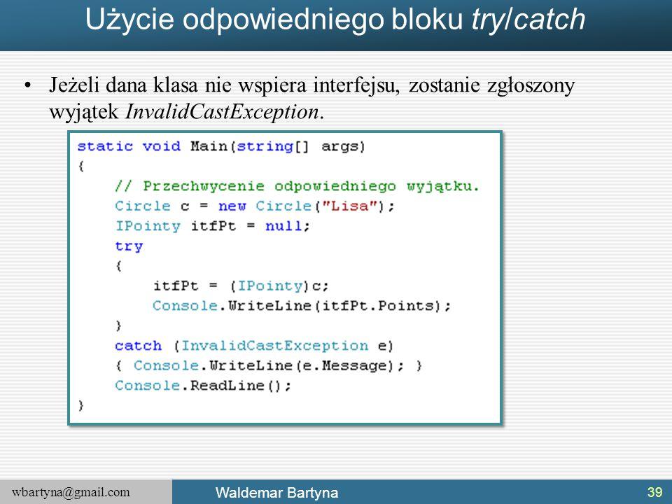 wbartyna@gmail.com Waldemar Bartyna Użycie odpowiedniego bloku try/catch Jeżeli dana klasa nie wspiera interfejsu, zostanie zgłoszony wyjątek InvalidC