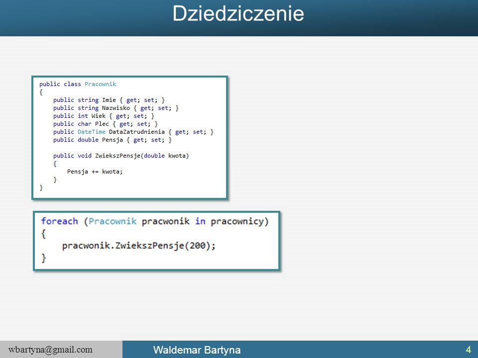 wbartyna@gmail.com Waldemar Bartyna Drugi problem z klasami abstrakcyjnymi Każdy z typów pochodnych musi dostarczyć implementację wszystkich abstrakcyjnych składowych klasy bazowej.