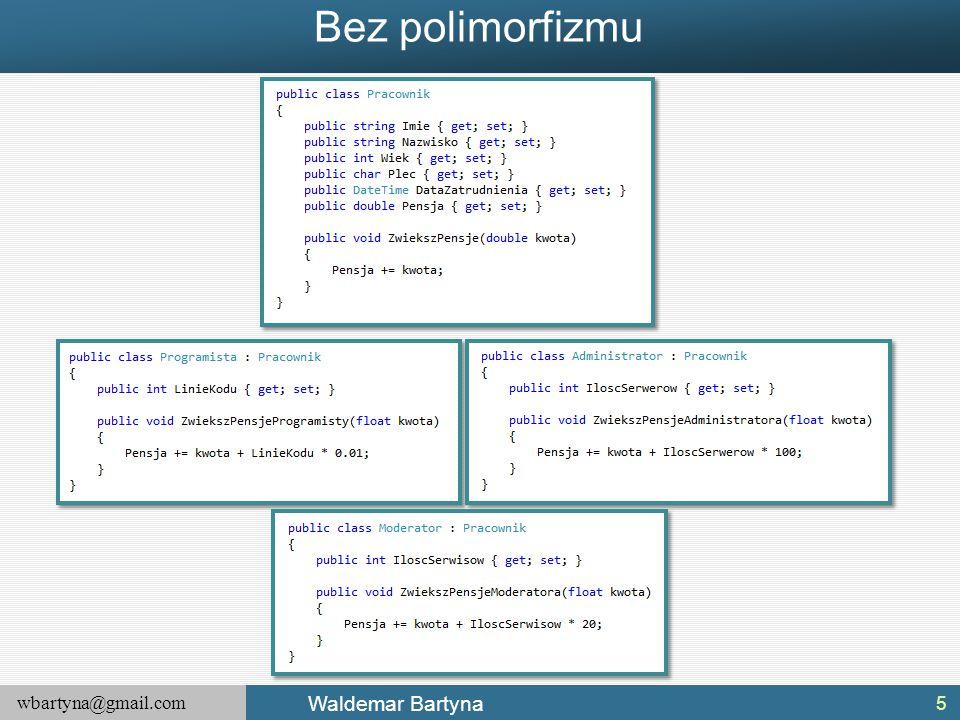wbartyna@gmail.com Waldemar Bartyna Definiowanie hierarchii interfejsów Podobnie, jak w przypadku klasy, interfejsu również można definiować poprzez hierarchie.
