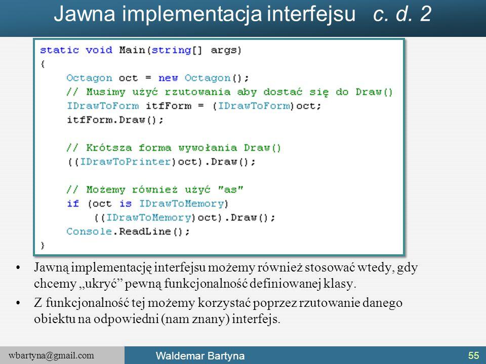 """wbartyna@gmail.com Waldemar Bartyna Jawna implementacja interfejsu c. d. 2 Jawną implementację interfejsu możemy również stosować wtedy, gdy chcemy """"u"""