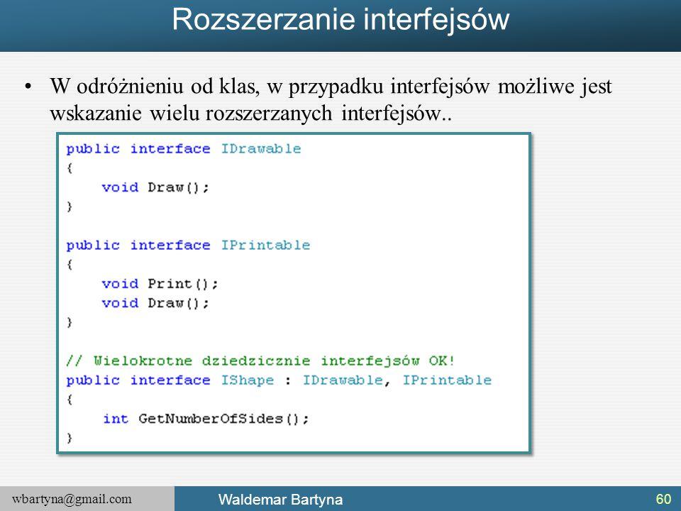 wbartyna@gmail.com Waldemar Bartyna Rozszerzanie interfejsów W odróżnieniu od klas, w przypadku interfejsów możliwe jest wskazanie wielu rozszerzanych
