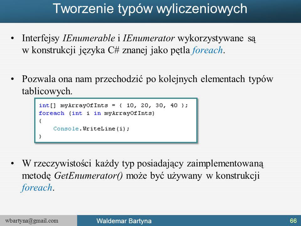 wbartyna@gmail.com Waldemar Bartyna Tworzenie typów wyliczeniowych Interfejsy IEnumerable i IEnumerator wykorzystywane są w konstrukcji języka C# znan