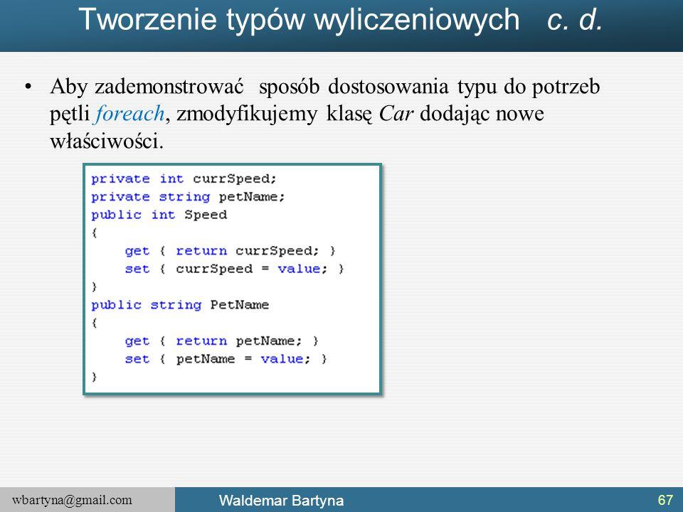 wbartyna@gmail.com Waldemar Bartyna Tworzenie typów wyliczeniowych c. d. Aby zademonstrować sposób dostosowania typu do potrzeb pętli foreach, zmodyfi