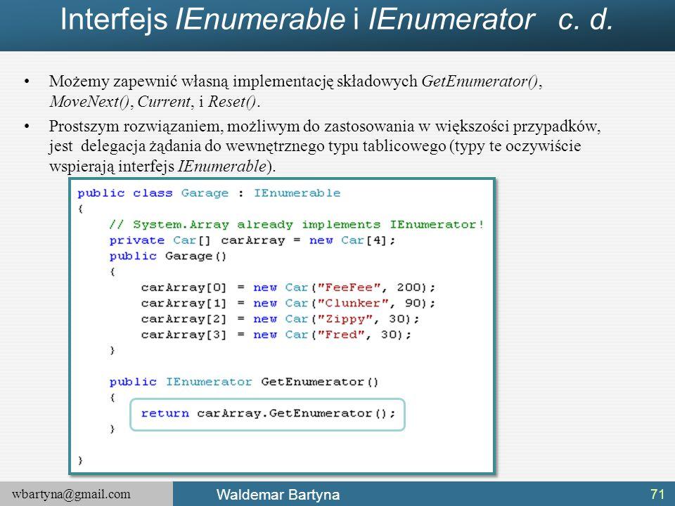 wbartyna@gmail.com Waldemar Bartyna Interfejs IEnumerable i IEnumerator c. d. Możemy zapewnić własną implementację składowych GetEnumerator(), MoveNex