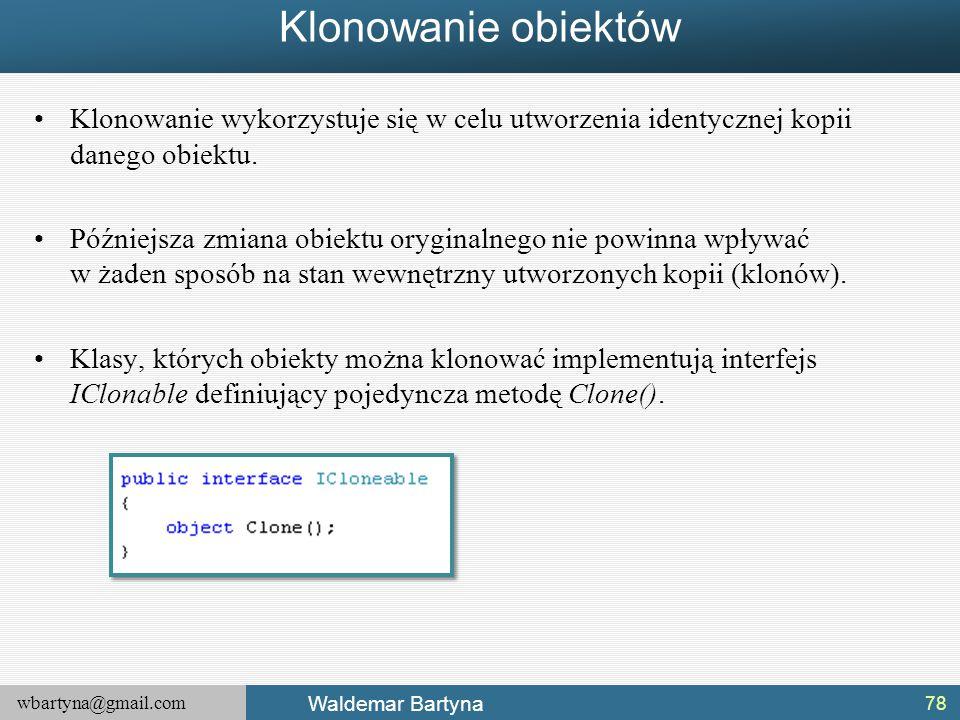 wbartyna@gmail.com Waldemar Bartyna Klonowanie obiektów Klonowanie wykorzystuje się w celu utworzenia identycznej kopii danego obiektu. Późniejsza zmi