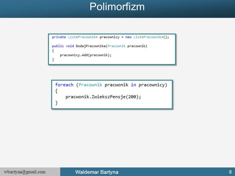 wbartyna@gmail.com Waldemar Bartyna Płytkie klonowanie W przypadku klas definiujących składowe nie będące referencjami do innych typów (tylko bezpośrednio wartościami) wystarczy zastosowanie płytkiego klonowania (kopiowania wartości składowa po składowej).