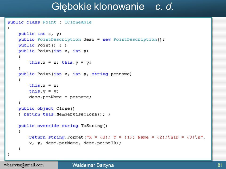 wbartyna@gmail.com Waldemar Bartyna Głębokie klonowanie c. d. 81