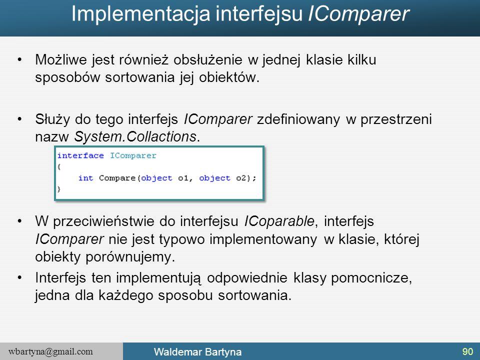 wbartyna@gmail.com Waldemar Bartyna Możliwe jest również obsłużenie w jednej klasie kilku sposobów sortowania jej obiektów. Służy do tego interfejs IC