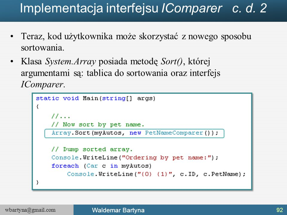 wbartyna@gmail.com Waldemar Bartyna Implementacja interfejsu IComparer c. d. 2 Teraz, kod użytkownika może skorzystać z nowego sposobu sortowania. Kla
