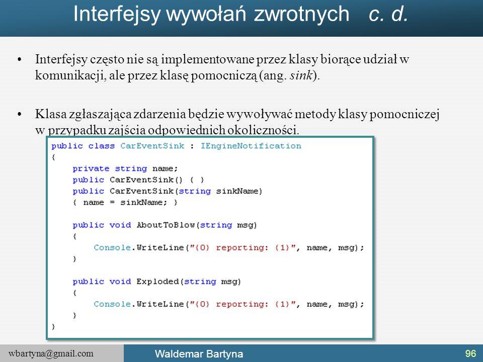wbartyna@gmail.com Waldemar Bartyna Interfejsy wywołań zwrotnych c. d. Interfejsy często nie są implementowane przez klasy biorące udział w komunikacj