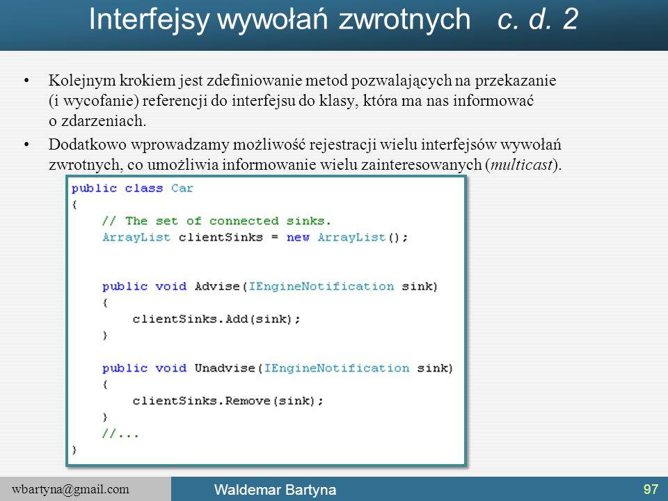 wbartyna@gmail.com Waldemar Bartyna Interfejsy wywołań zwrotnych c. d. 2 Kolejnym krokiem jest zdefiniowanie metod pozwalających na przekazanie (i wyc