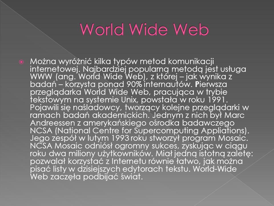  Można wyróżnić kilka typów metod komunikacji internetowej. Najbardziej popularną metodą jest usługa WWW (ang. World Wide Web), z której – jak wynika