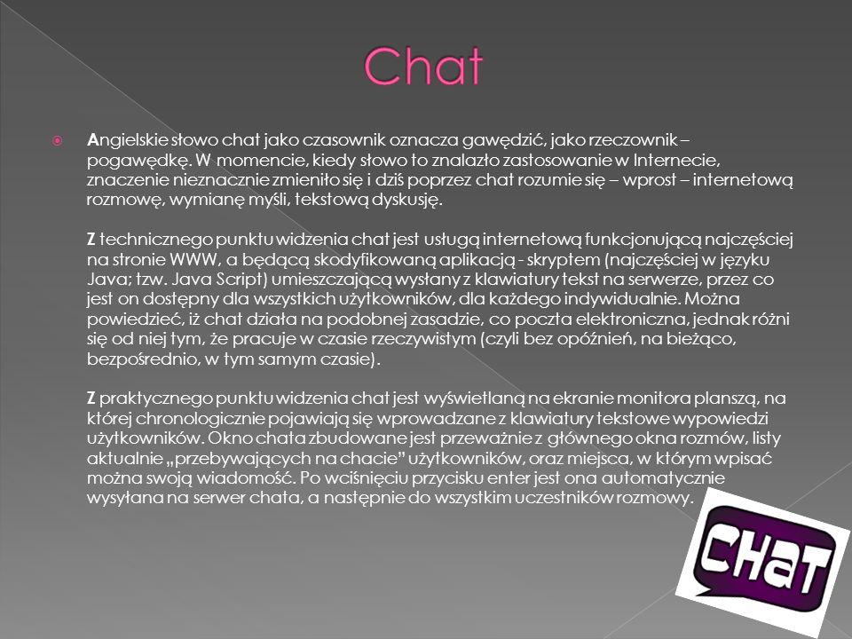  A ngielskie słowo chat jako czasownik oznacza gawędzić, jako rzeczownik – pogawędkę. W momencie, kiedy słowo to znalazło zastosowanie w Internecie,