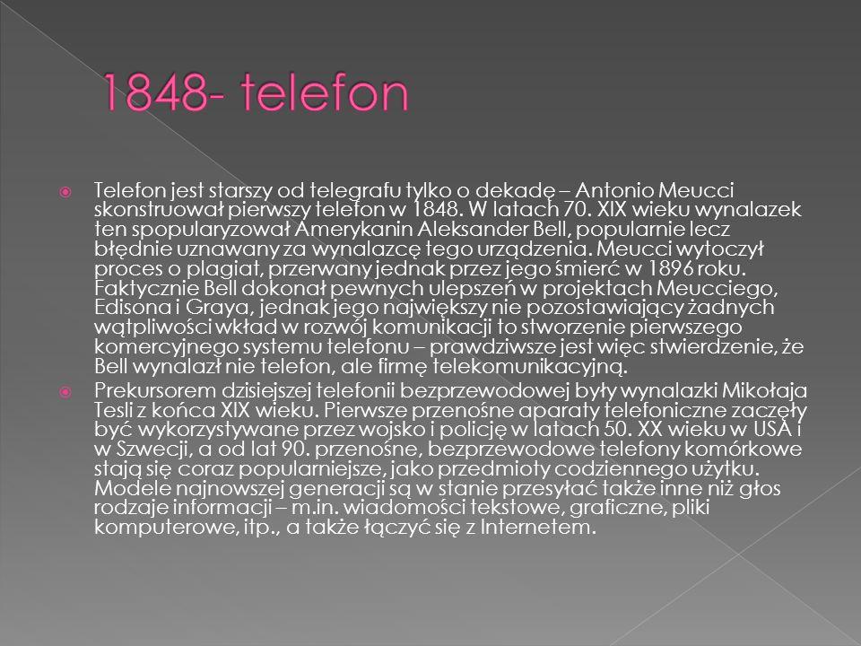  Telefon jest starszy od telegrafu tylko o dekadę – Antonio Meucci skonstruował pierwszy telefon w 1848. W latach 70. XIX wieku wynalazek ten spopula