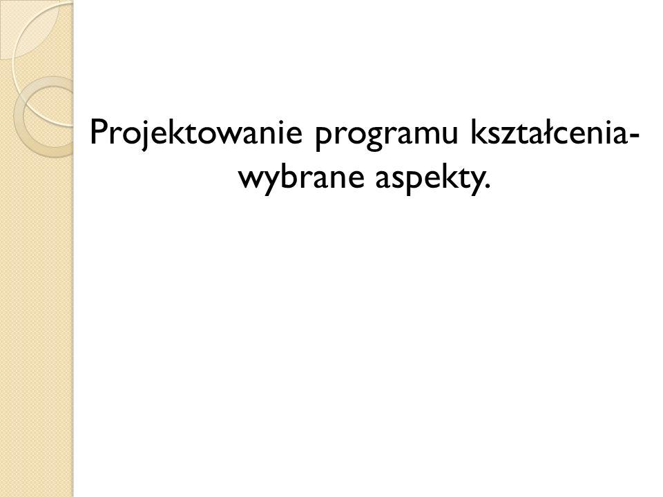Projektowanie programu kształcenia- wybrane aspekty.