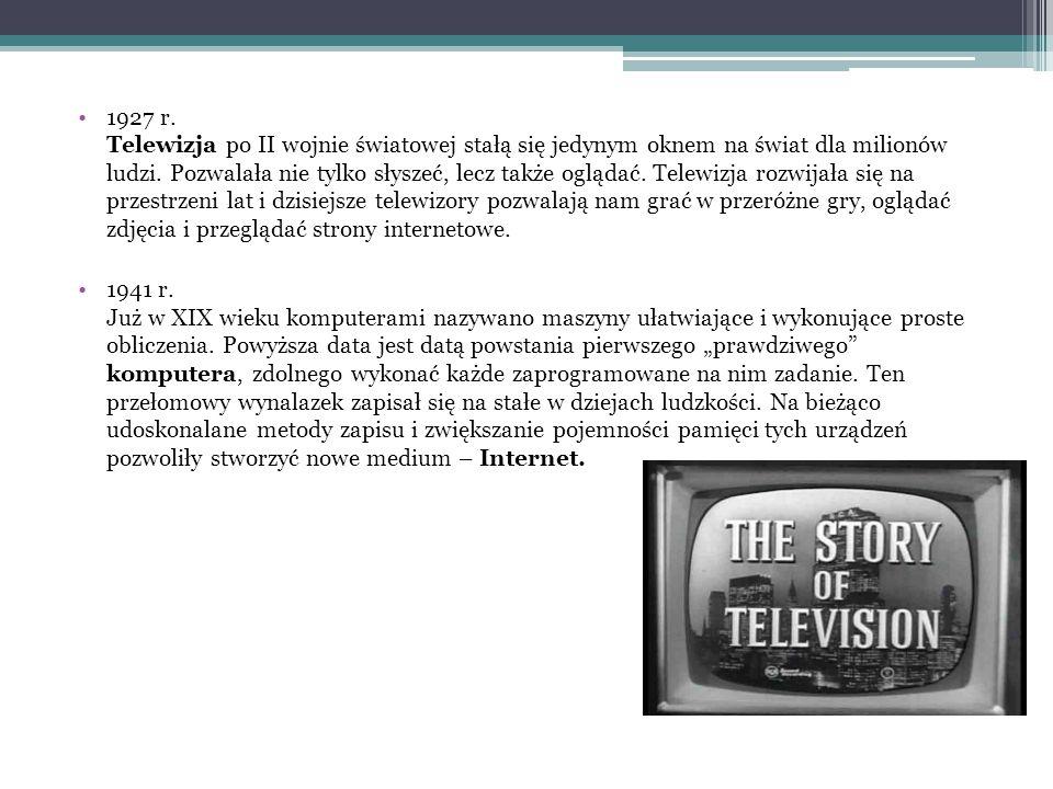 1927 r. Telewizja po II wojnie światowej stałą się jedynym oknem na świat dla milionów ludzi.