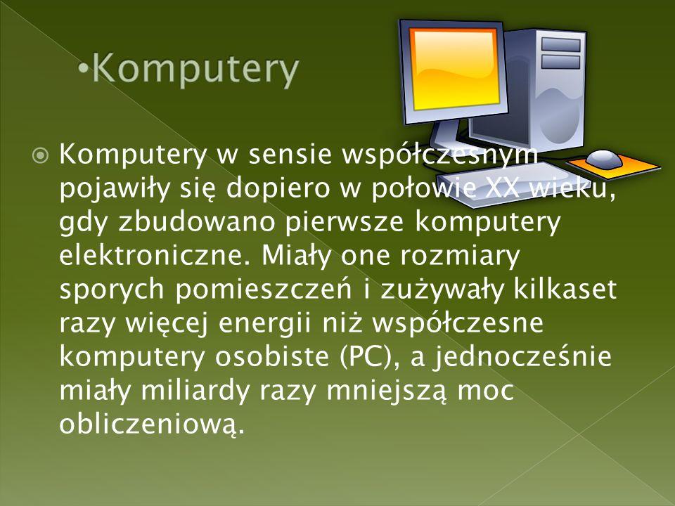  Komputery w sensie współczesnym pojawiły się dopiero w połowie XX wieku, gdy zbudowano pierwsze komputery elektroniczne.