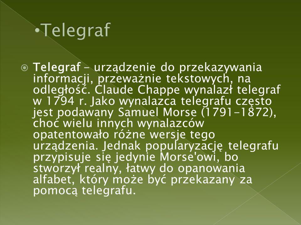  Telegraf - urządzenie do przekazywania informacji, przeważnie tekstowych, na odległość.