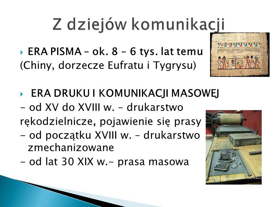  ERA PISMA – ok. 8 – 6 tys. lat temu (Chiny, dorzecze Eufratu i Tygrysu)  ERA DRUKU I KOMUNIKACJI MASOWEJ - od XV do XVIII w. – drukarstwo rękodziel