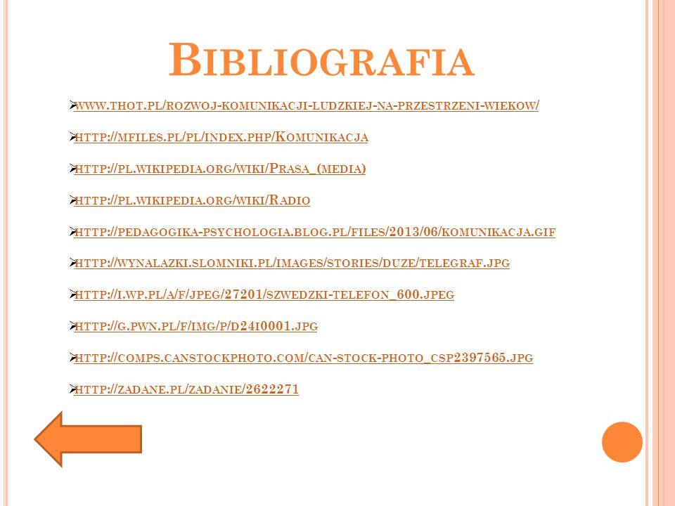 B IBLIOGRAFIA  WWW. THOT. PL / ROZWOJ - KOMUNIKACJI - LUDZKIEJ - NA - PRZESTRZENI - WIEKOW / WWW. THOT. PL / ROZWOJ - KOMUNIKACJI - LUDZKIEJ - NA - P