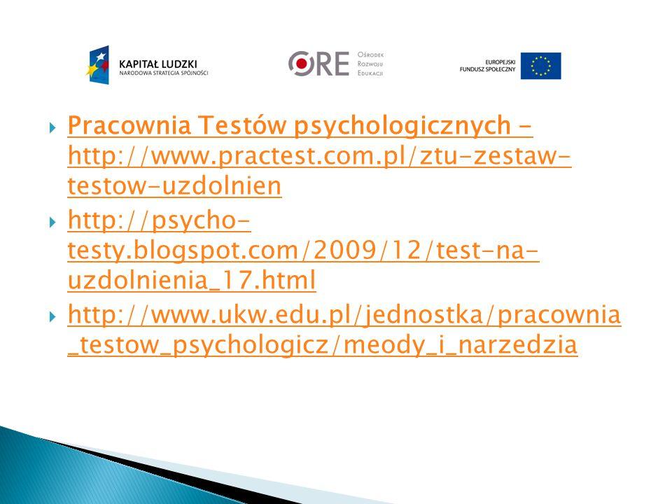  Pracownia Testów psychologicznych - http://www.practest.com.pl/ztu-zestaw- testow-uzdolnien Pracownia Testów psychologicznych - http://www.practest.com.pl/ztu-zestaw- testow-uzdolnien  http://psycho- testy.blogspot.com/2009/12/test-na- uzdolnienia_17.html http://psycho- testy.blogspot.com/2009/12/test-na- uzdolnienia_17.html  http://www.ukw.edu.pl/jednostka/pracownia _testow_psychologicz/meody_i_narzedzia http://www.ukw.edu.pl/jednostka/pracownia _testow_psychologicz/meody_i_narzedzia