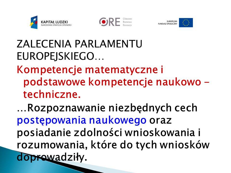 ZALECENIA PARLAMENTU EUROPEJSKIEGO… Kompetencje matematyczne i podstawowe kompetencje naukowo - techniczne.