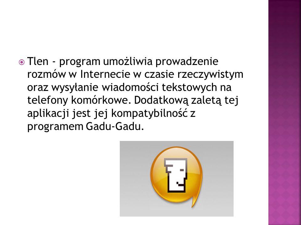  Tlen - program umożliwia prowadzenie rozmów w Internecie w czasie rzeczywistym oraz wysyłanie wiadomości tekstowych na telefony komórkowe. Dodatkową