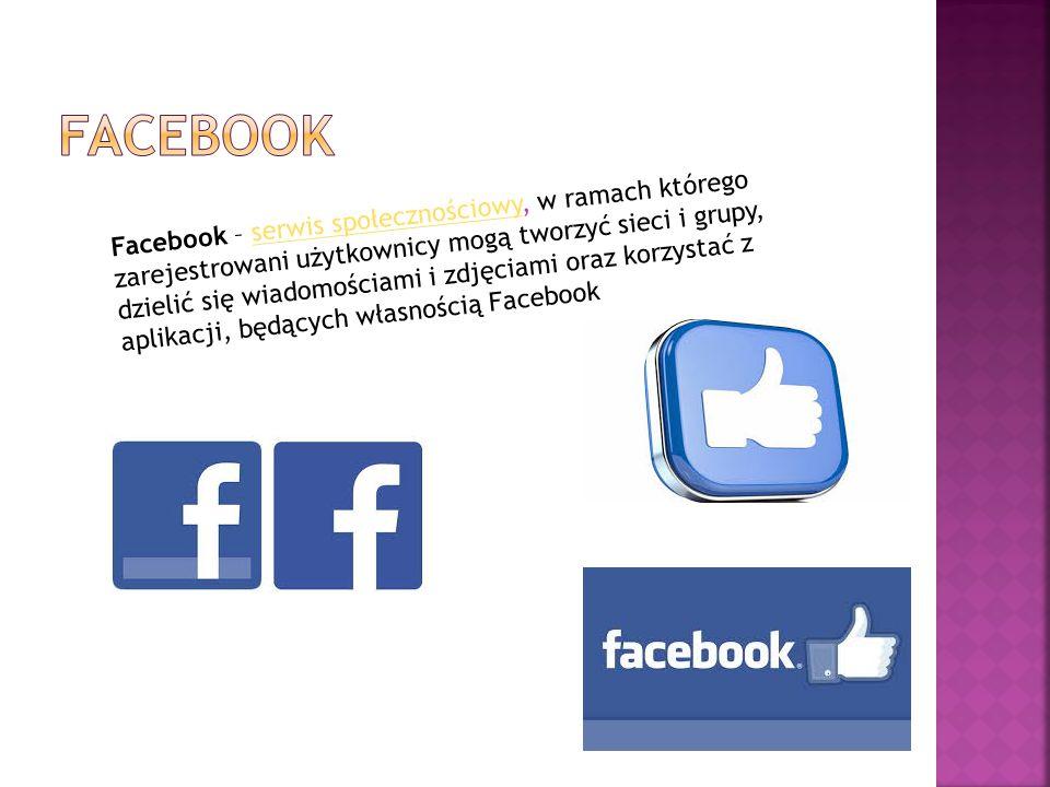 Facebook – serwis społecznościowy, w ramach którego zarejestrowani użytkownicy mogą tworzyć sieci i grupy, dzielić się wiadomościami i zdjęciami oraz