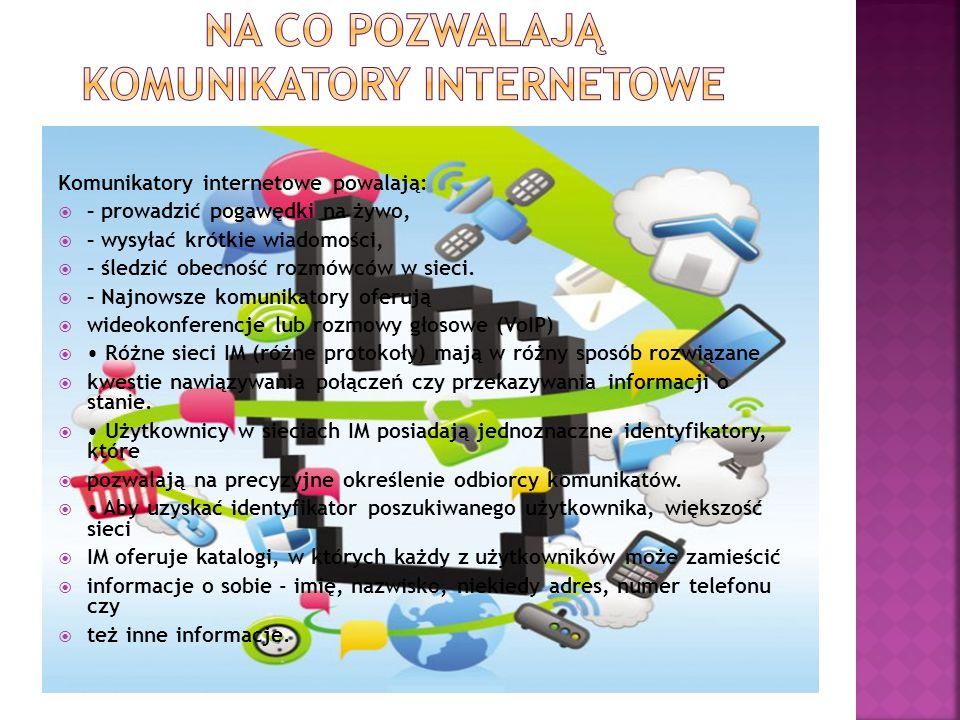 Komunikatory internetowe powalają:  – prowadzić pogawędki na żywo,  – wysyłać krótkie wiadomości,  – śledzić obecność rozmówców w sieci.  – Najnow