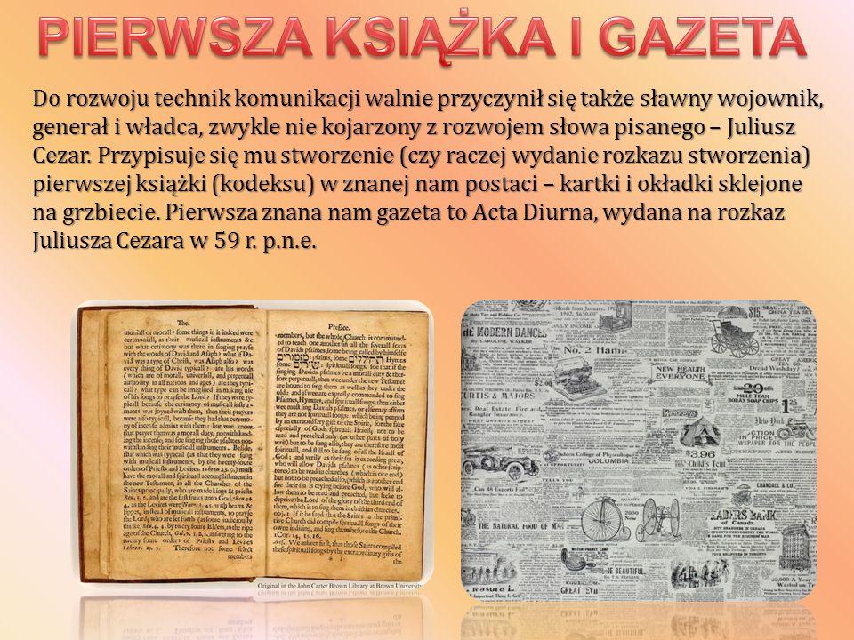 Do rozwoju technik komunikacji walnie przyczynił się także sławny wojownik, generał i władca, zwykle nie kojarzony z rozwojem słowa pisanego – Juliusz Cezar.