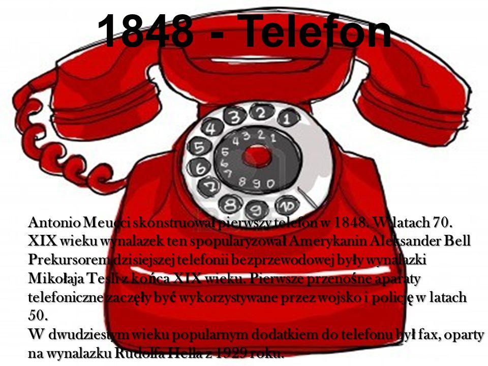 1848 - Telefon Antonio Meucci skonstruowa ł pierwszy telefon w 1848.