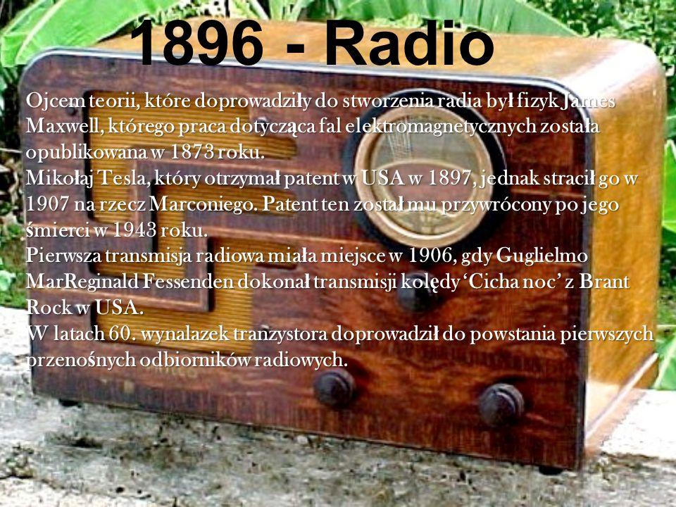1896 - Radio Ojcem teorii, które doprowadzi ł y do stworzenia radia by ł fizyk James Maxwell, którego praca dotycz ą ca fal elektromagnetycznych zosta ł a opublikowana w 1873 roku.