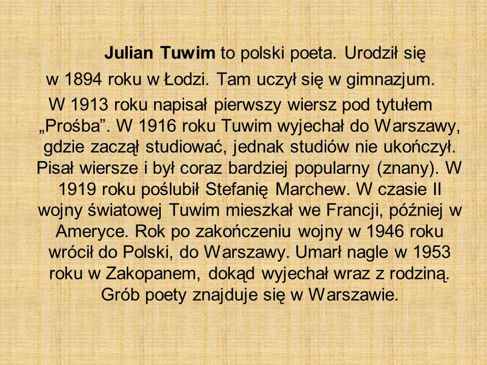 Julian Tuwim to polski poeta.Urodził się w 1894 roku w Łodzi.