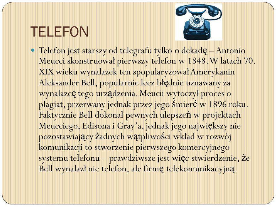 TELEFON Telefon jest starszy od telegrafu tylko o dekad ę – Antonio Meucci skonstruował pierwszy telefon w 1848. W latach 70. XIX wieku wynalazek ten