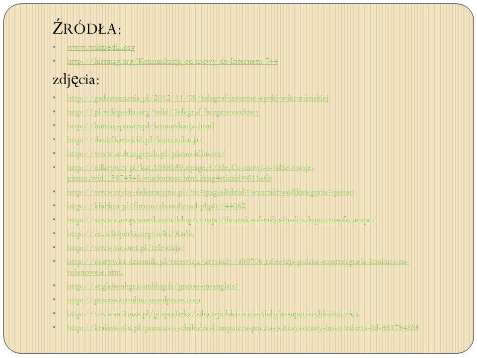 Ź RÓDŁA: www.wikipedia.org http://histmag.org/Komunikacja-od-mowy-do-Internetu-744 zdj ę cia: http://gadzetomania.pl/2012/11/08/telegraf-internet-epok