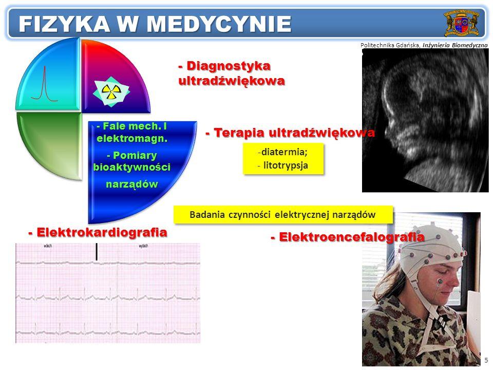 Politechnika Gdańska, Inżynieria Biomedyczna Przedmiot: FIZYKA W MEDYCYNIE 5 - Fale mech. I elektromagn. - Pomiary bioaktywności narządów - Diagnostyk