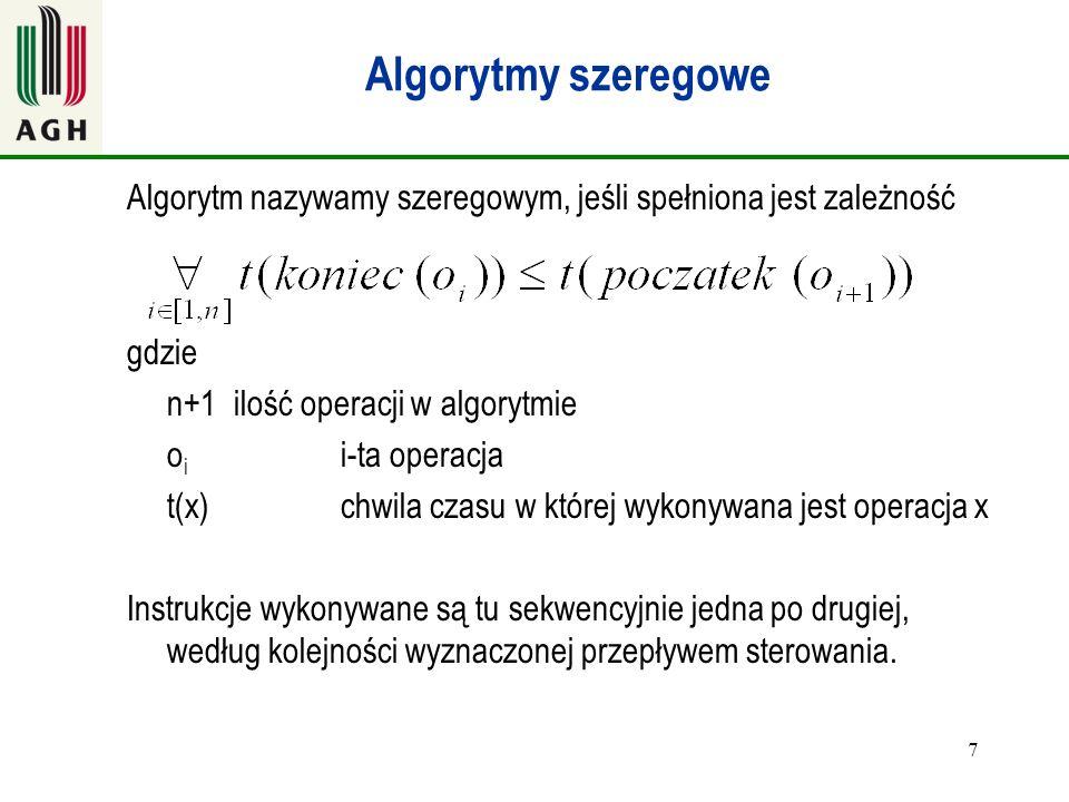 7 Algorytmy szeregowe Algorytm nazywamy szeregowym, jeśli spełniona jest zależność gdzie n+1 ilość operacji w algorytmie o i i-ta operacja t(x)chwila