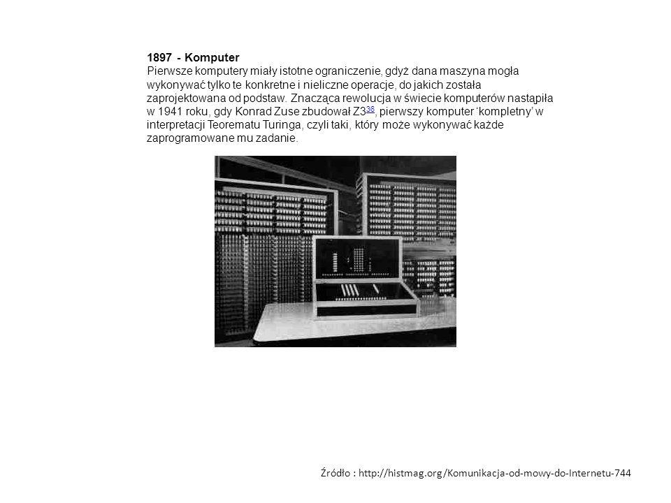 1897 - Komputer Pierwsze komputery miały istotne ograniczenie, gdyż dana maszyna mogła wykonywać tylko te konkretne i nieliczne operacje, do jakich zo