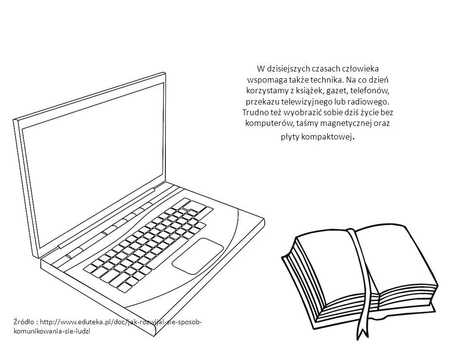 W dzisiejszych czasach człowieka wspomaga także technika. Na co dzień korzystamy z książek, gazet, telefonów, przekazu telewizyjnego lub radiowego. Tr