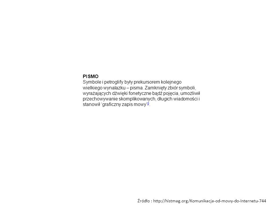 PISMO Symbole i petroglify były prekursorem kolejnego wielkiego wynalazku – pisma. Zamknięty zbiór symboli, wyrażających dźwięki fonetyczne bądź pojęc