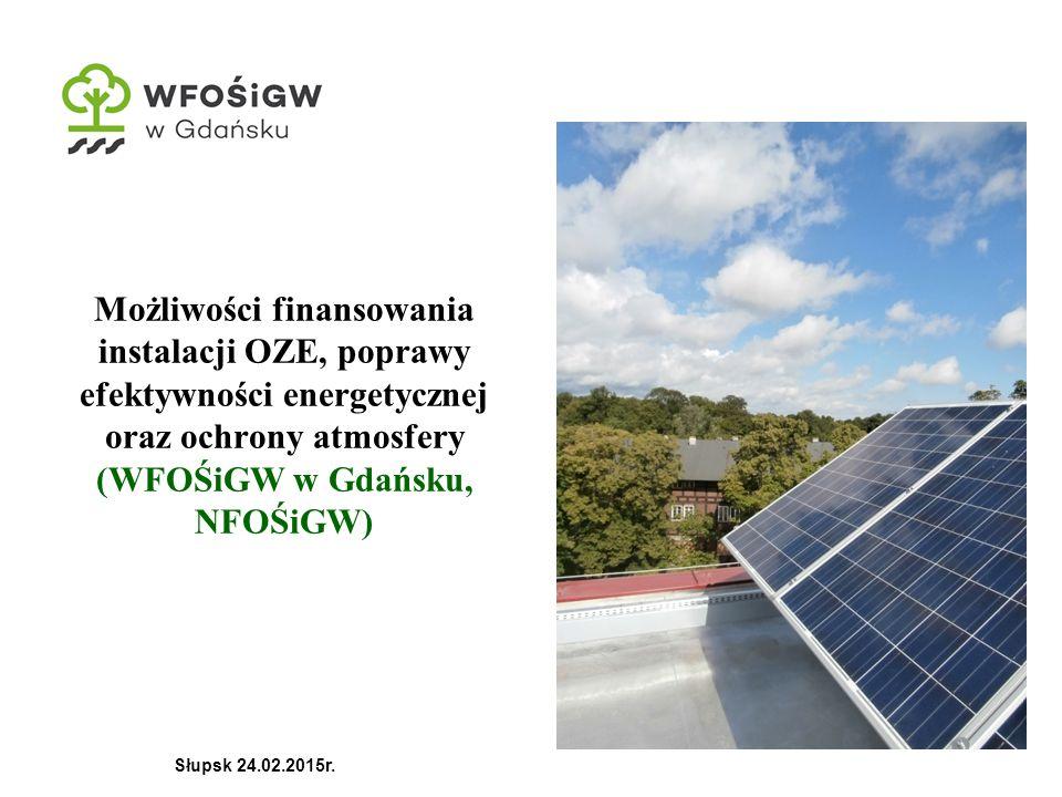 Możliwości finansowania instalacji OZE, poprawy efektywności energetycznej oraz ochrony atmosfery (WFOŚiGW w Gdańsku, NFOŚiGW) Słupsk 24.02.2015r.