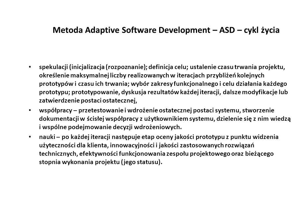 Metoda Adaptive Software Development – ASD – cykl życia spekulacji (inicjalizacja (rozpoznanie); definicja celu; ustalenie czasu trwania projektu, określenie maksymalnej liczby realizowanych w iteracjach przybliżeń kolejnych prototypów i czasu ich trwania; wybór zakresy funkcjonalnego i celu działania każdego prototypu; prototypowanie, dyskusja rezultatów każdej iteracji, dalsze modyfikacje lub zatwierdzenie postaci ostatecznej, współpracy – przetestowanie i wdrożenie ostatecznej postaci systemu, stworzenie dokumentacji w ścisłej współpracy z użytkownikiem systemu, dzielenie się z nim wiedzą i wspólne podejmowanie decyzji wdrożeniowych.