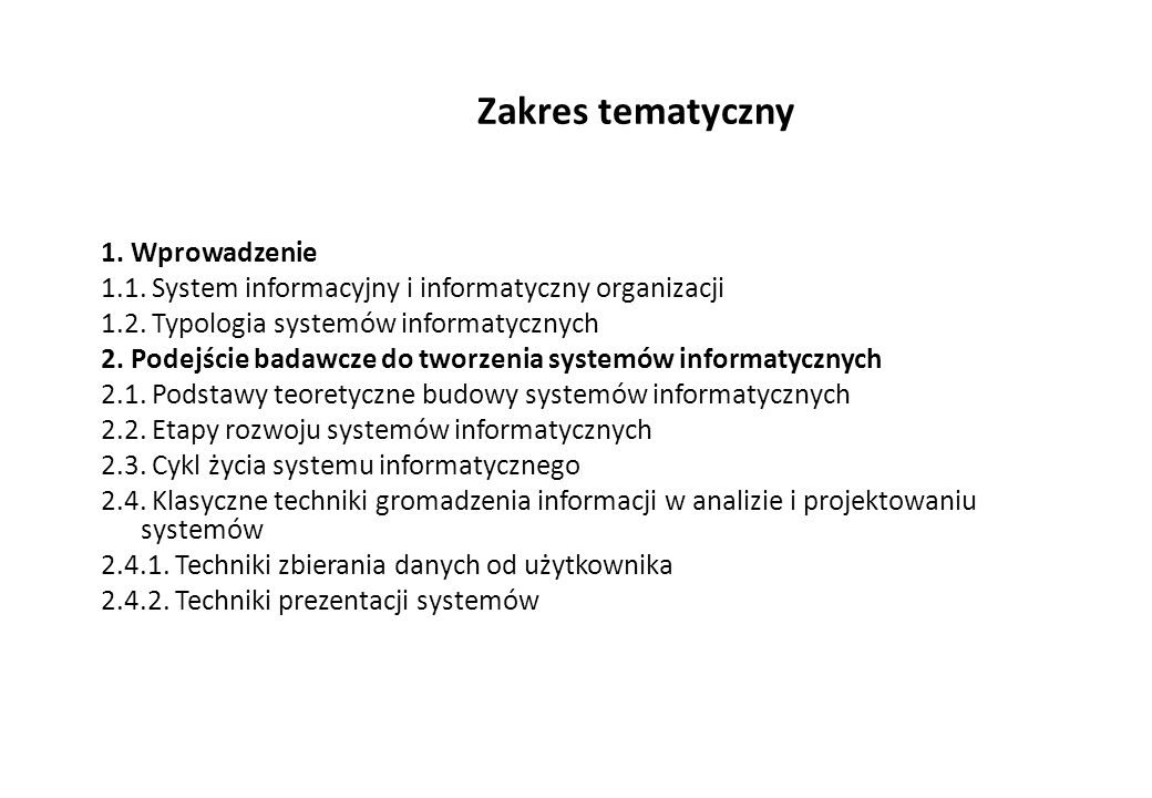 CECHY SYSTEMU INFORMACYJNEGO  adekwatność treści i zakresu informacji do potrzeb danego szczebla zarządzania (w tym kodyfikacja części sfery nieskodyfikowanej na drodze szeroko pojętej restrukturyzacji lub reinżynierii)  dostosowanie szybkości, częstości (dynamiki) i objętości informacji do cykli decyzyjnych  dostosowanie kanałów przepływu informacji systemu informatycznego do struktury informacyjnej systemu informacyjnego  komunikatywność form prezentacji informacji, nawet wbrew uprzednim wzorcom systemu informacyjnego  aktualność informacji - opracowanie takich mechanizmów, które zapewnią dostarczanie informacji we właściwym czasie  minimalizacja kosztu uzyskania i przechowywania informacji